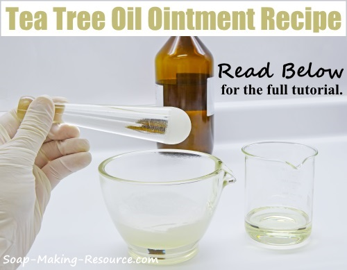 Tea Tree Oil Ointment Recipe